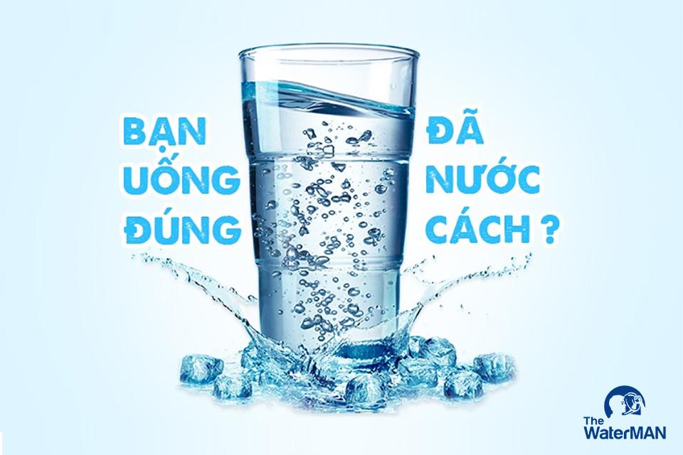 Bạn đã uống nước đúng cách chưa?