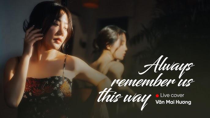 """Văn Mai Hương trở nên """"đắt show"""" sau mà cover Always Remember Us This Way"""